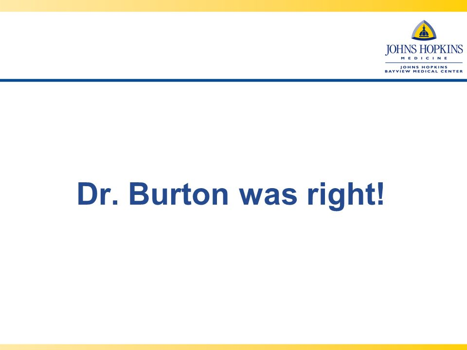 Dr. Burton was right!