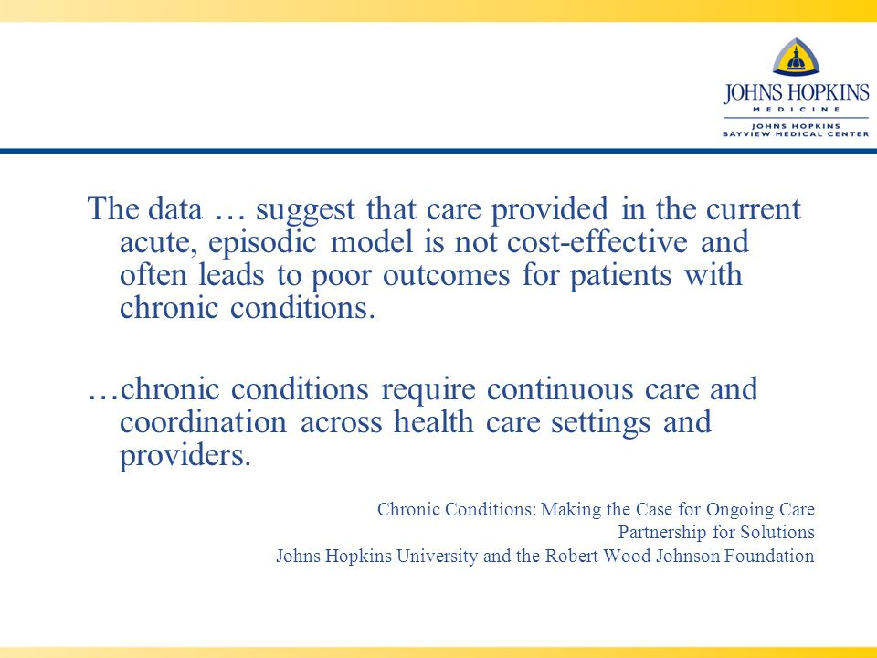 The data … suggest that care provided in the current acute, episodic model is not cost-effective and often leads to poor outcomes for patients with chronic conditions.