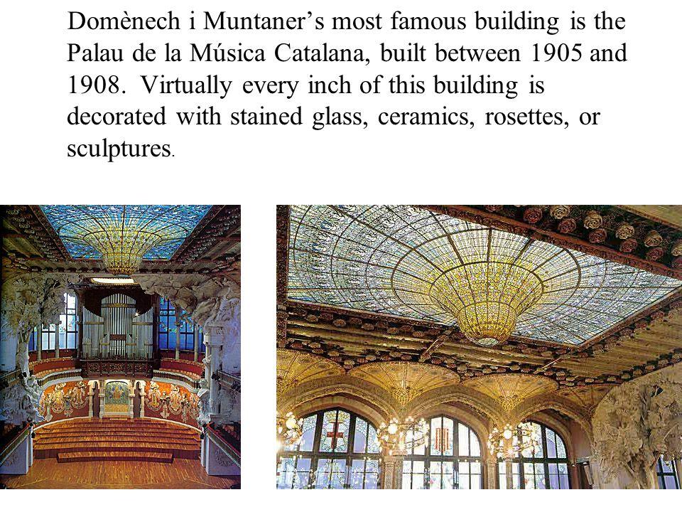 Domènech i Muntaner's most famous building is the Palau de la Música Catalana, built between 1905 and 1908.
