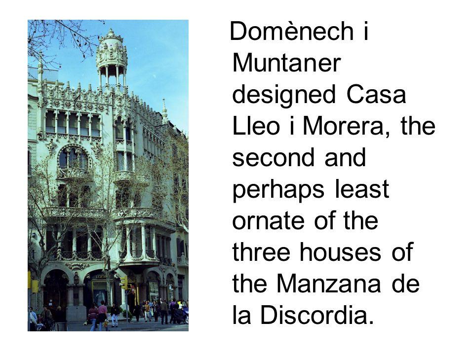 Domènech i Muntaner designed Casa Lleo i Morera, the second and perhaps least ornate of the three houses of the Manzana de la Discordia.