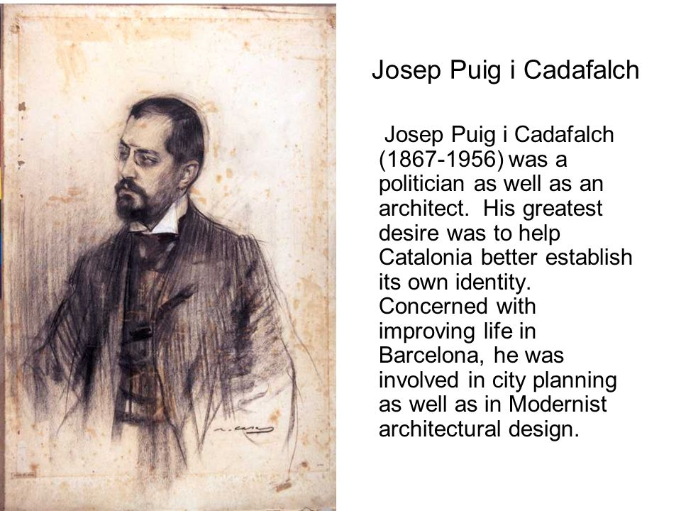 Josep Puig i Cadafalch Josep Puig i Cadafalch (1867-1956) was a politician as well as an architect.