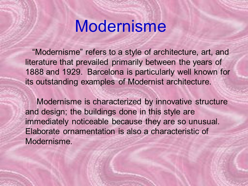 """Modernisme """"Modernisme"""" refers to a style of architecture, art, and literature that prevailed primarily between the years of 1888 and 1929. Barcelona"""