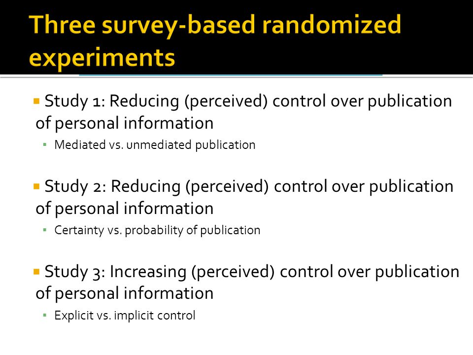  Study 1: Reducing (perceived) control over publication of personal information ▪ Mediated vs.