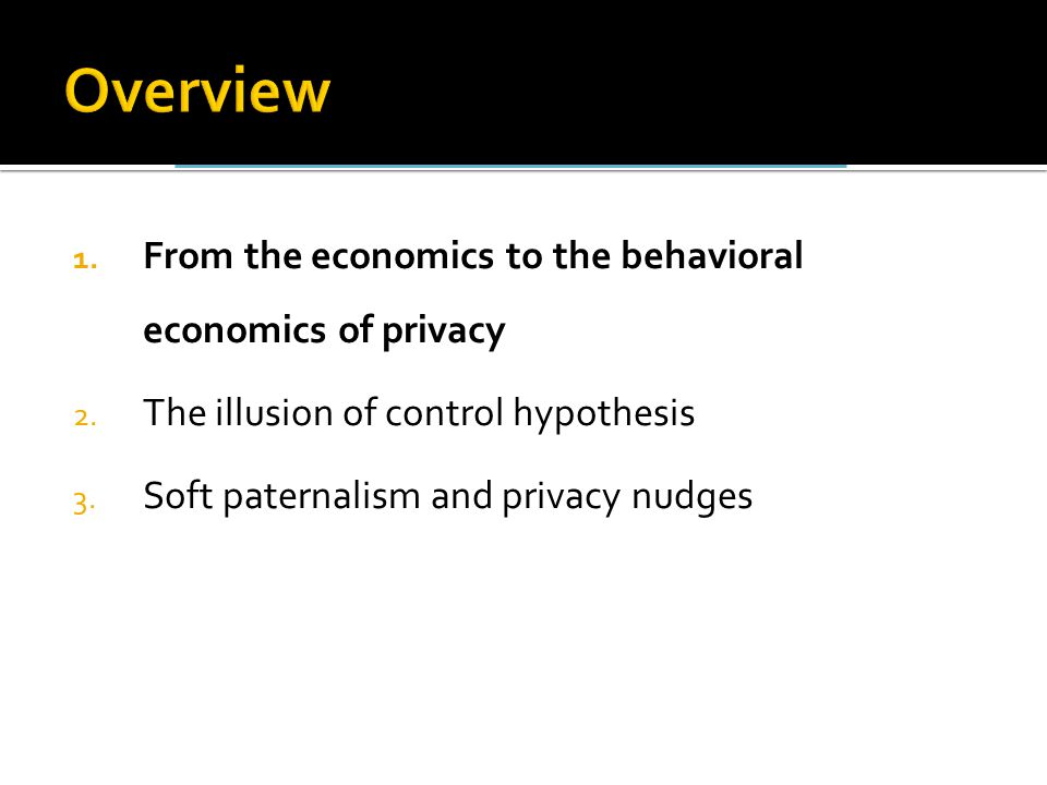 1. From the economics to the behavioral economics of privacy 2.