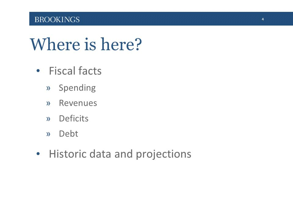 4 Where is here? Fiscal facts »Spending »Revenues »Deficits »Debt Historic data and projections
