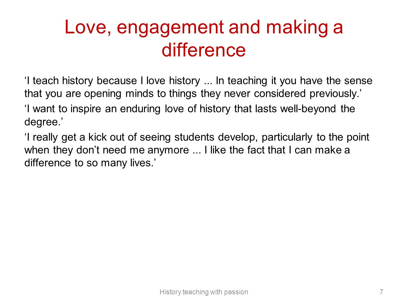 Love, engagement and making a difference 'I teach history because I love history...