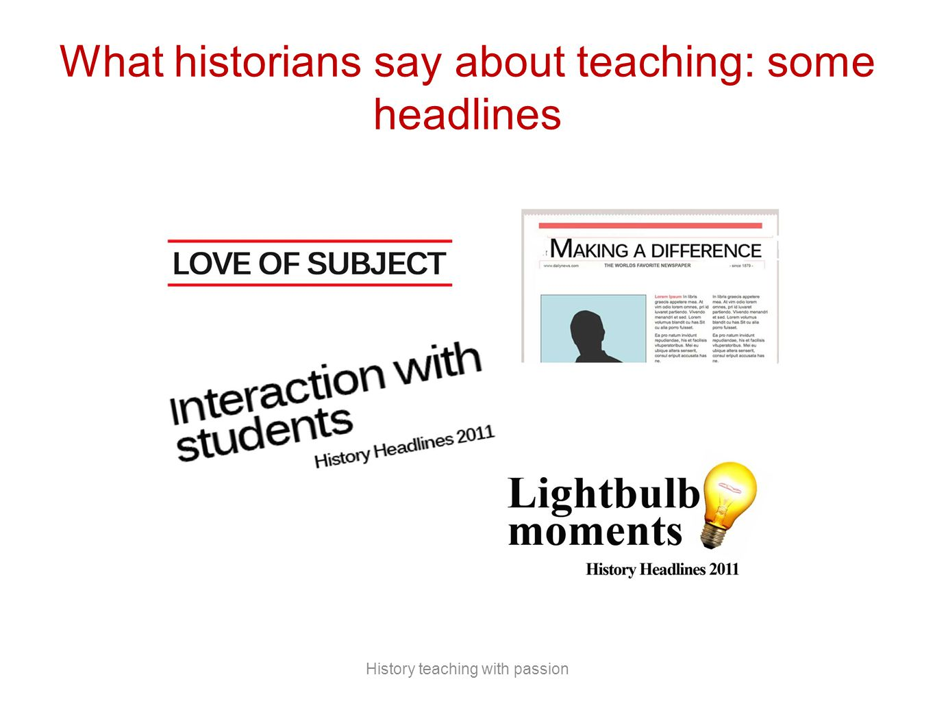 What historians say about teaching: some headlines History teaching with passion