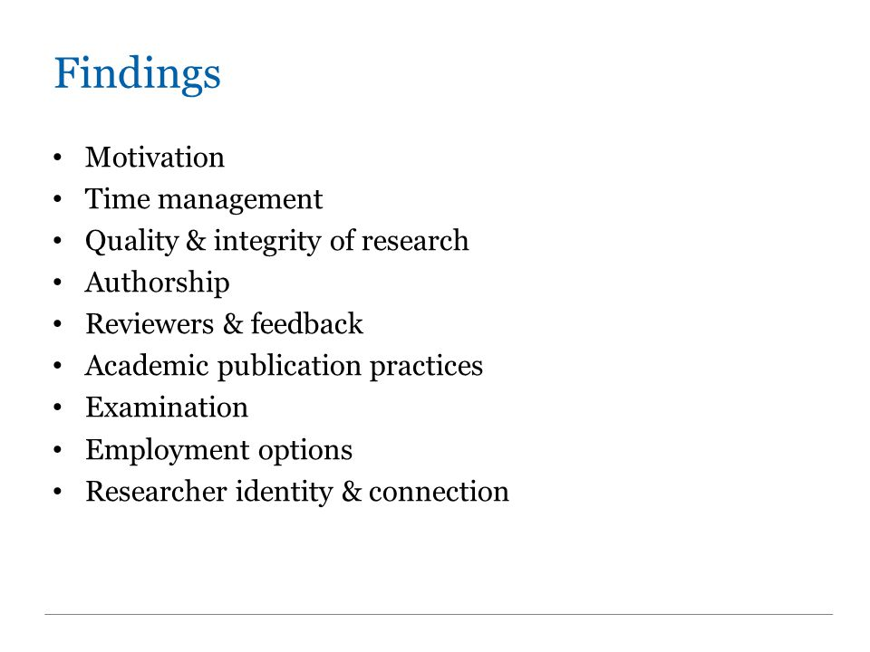 Findings Motivation Time management Quality & integrity of research Authorship Reviewers & feedback Academic publication practices Examination Employm