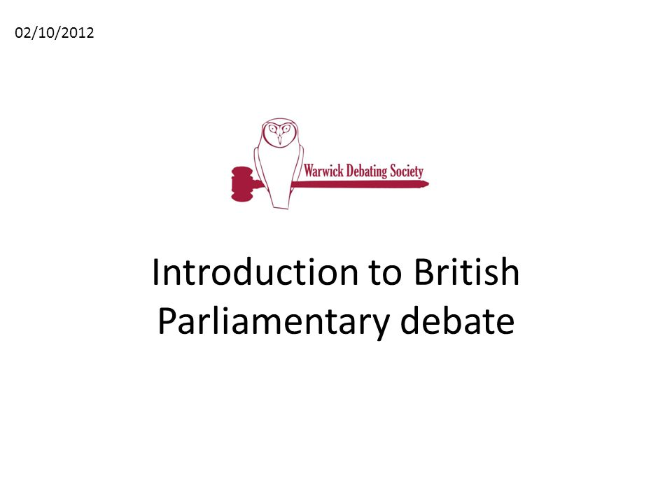 Introduction to British Parliamentary debate 02/10/2012