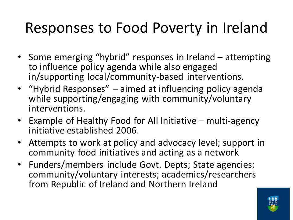 Responses to Food Poverty in Ireland Some emerging hybrid responses in Ireland – attempting to influence policy agenda while also engaged in/supporting local/community-based interventions.