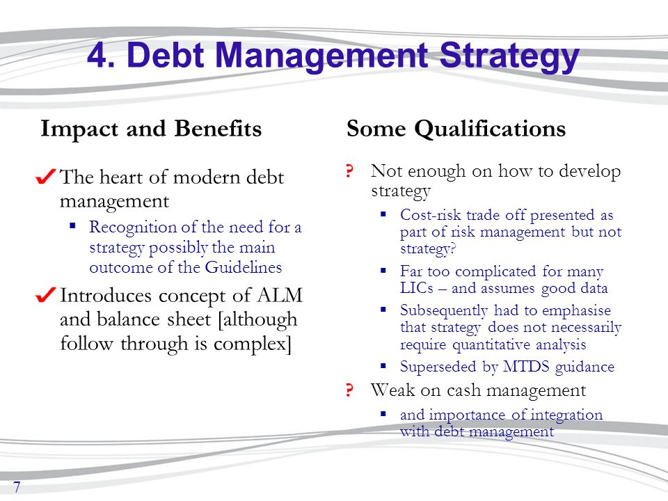 7 4. Debt Management Strategy Impact and Benefits The heart of modern debt management  Recognition of the need for a strategy possibly the main outco