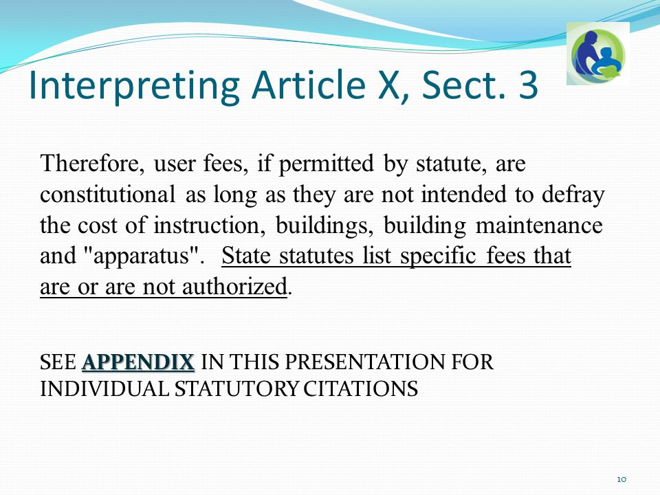 Therefore, user fees, if permitted by statute, are constitutional as long as they are not intended to defray the cost of instruction, buildings, build