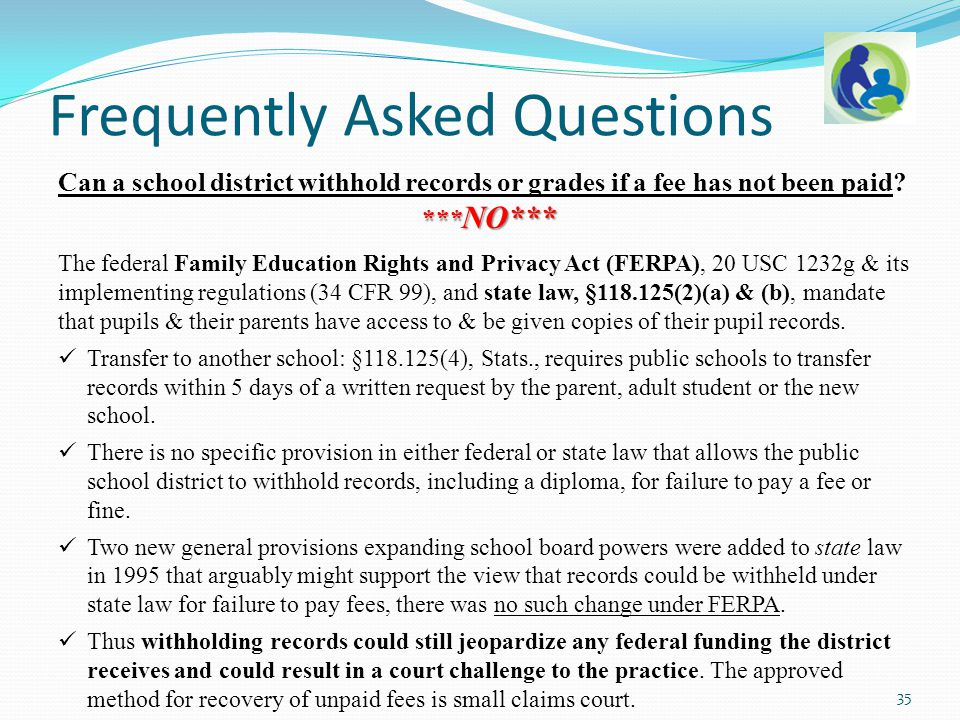 Can a school district withhold records or grades if a fee has not been paid? *** NO*** The federal Family Education Rights and Privacy Act (FERPA), 20
