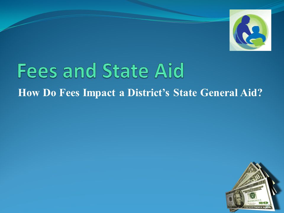 How Do Fees Impact a District's State General Aid? 36