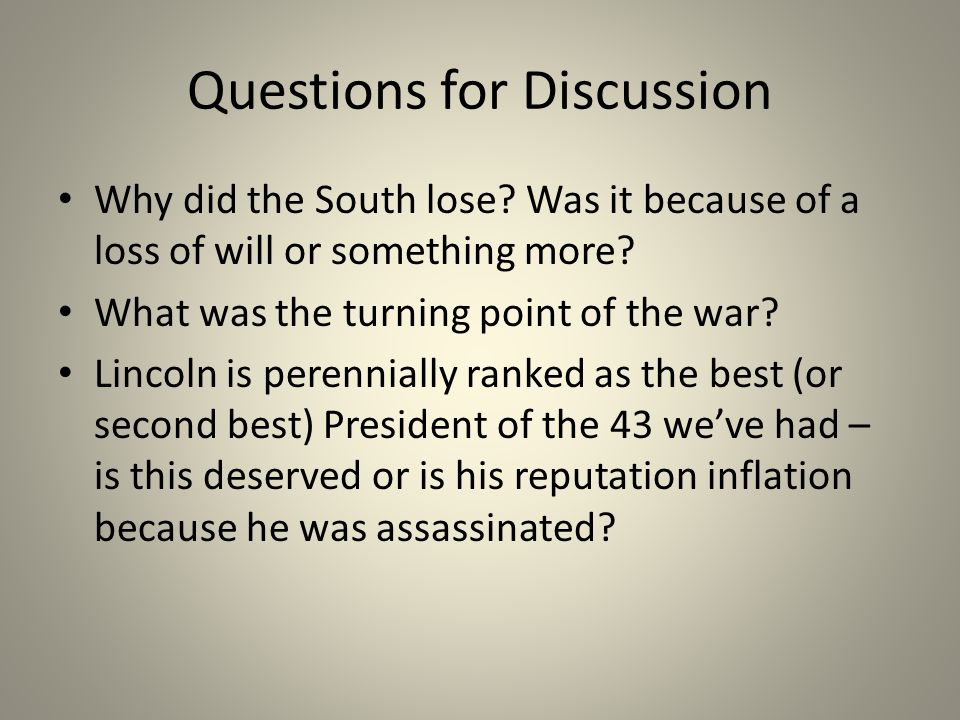 Questions for Discussion Why did the South lose.