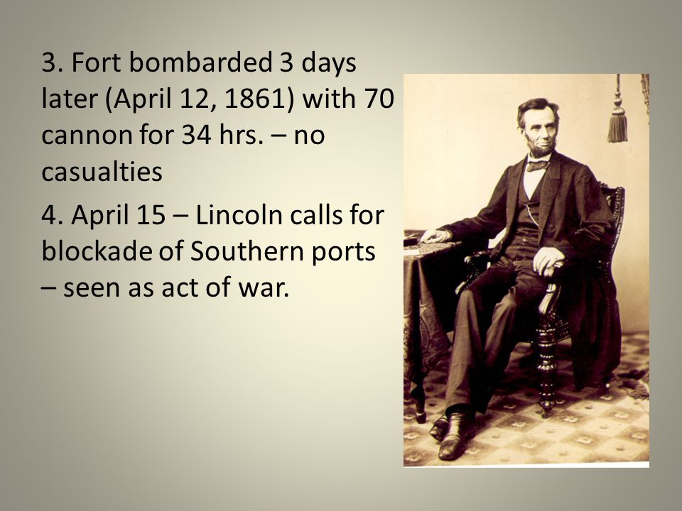 3. Fort bombarded 3 days later (April 12, 1861) with 70 cannon for 34 hrs.