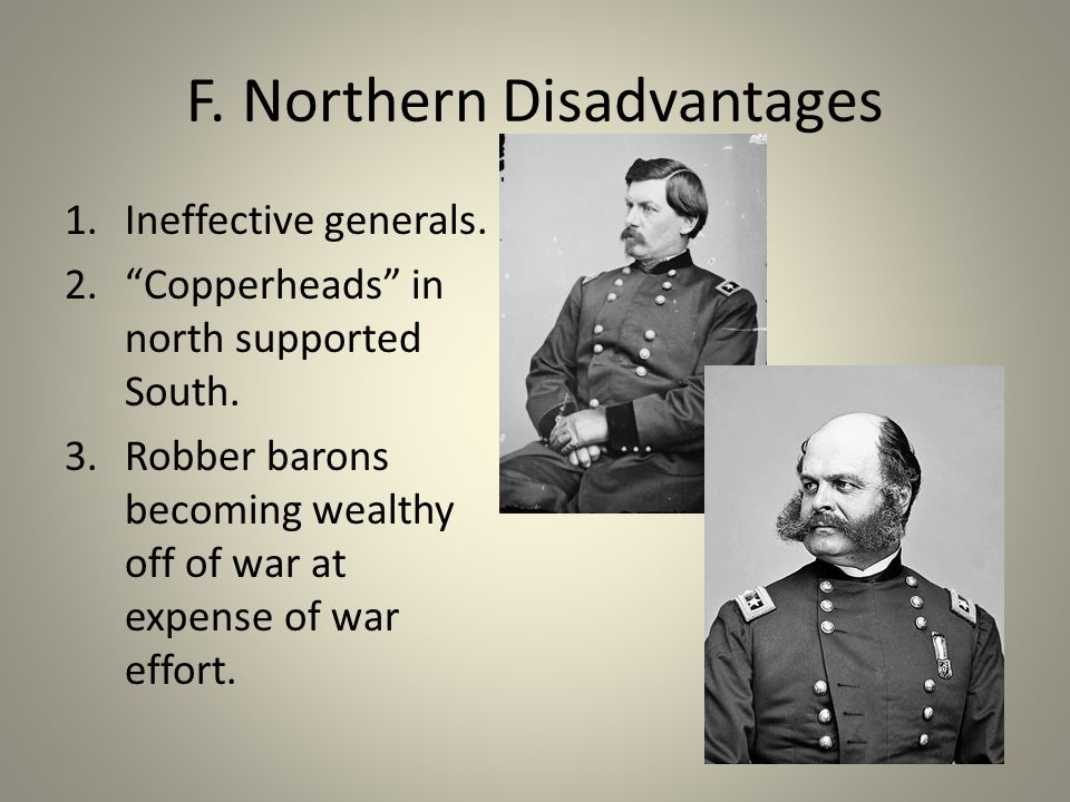 F. Northern Disadvantages 1.Ineffective generals.