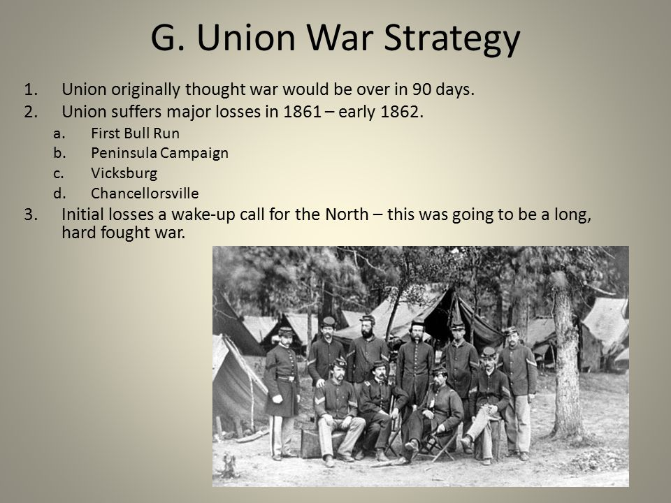 G. Union War Strategy 1.Union originally thought war would be over in 90 days.