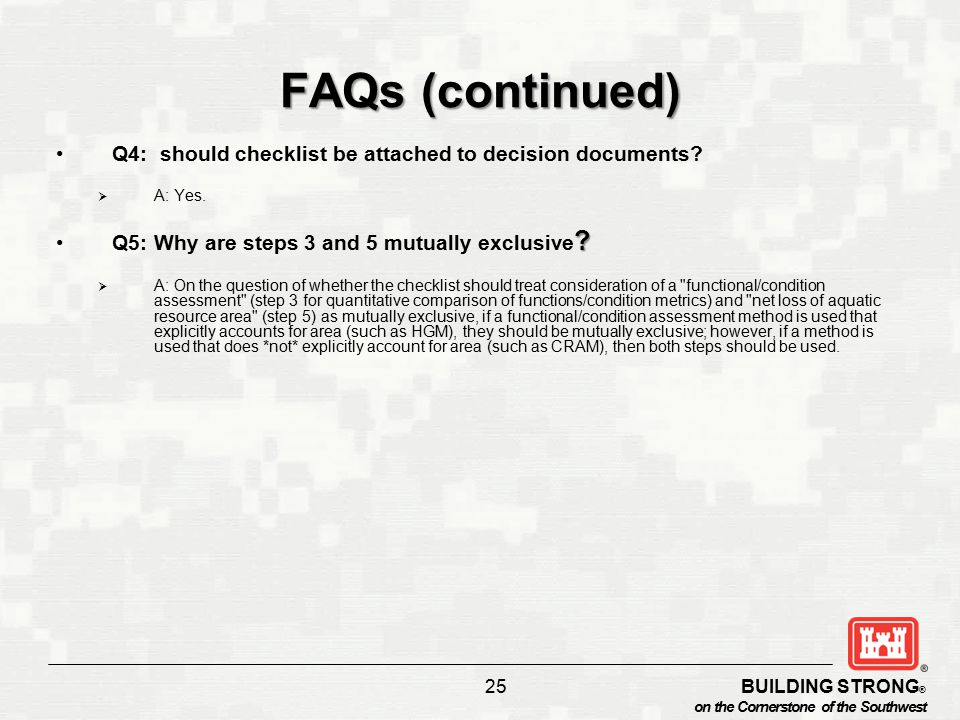 BUILDING STRONG ® on the Cornerstone of the Southwest 25 FAQs (continued) Q4: should checklist be attached to decision documents.