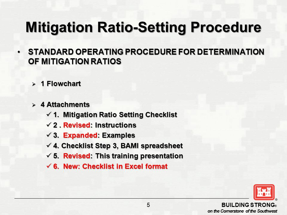 BUILDING STRONG ® on the Cornerstone of the Southwest Mitigation Ratio-Setting Procedure STANDARD OPERATING PROCEDURE FOR DETERMINATION OF MITIGATION RATIOSSTANDARD OPERATING PROCEDURE FOR DETERMINATION OF MITIGATION RATIOS  1 Flowchart  4 Attachments 1.