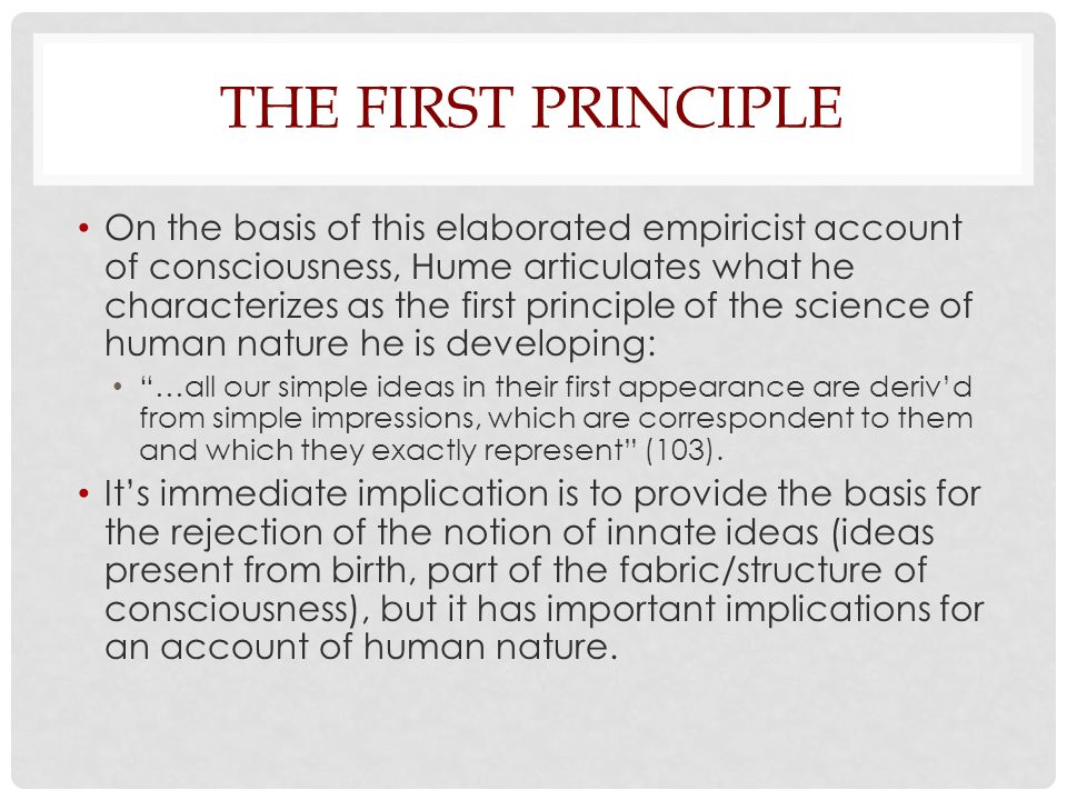 THE FIRST PRINCIPLE On the basis of this elaborated empiricist account of consciousness, Hume articulates what he characterizes as the first principle
