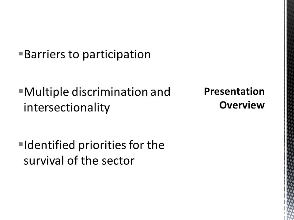  Barriers to participation  Multiple discrimination and intersectionality  Identified priorities for the survival of the sector