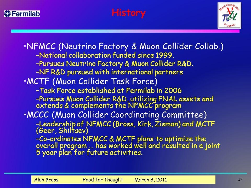 History NFMCC (Neutrino Factory & Muon Collider Collab.) –National collaboration funded since 1999.