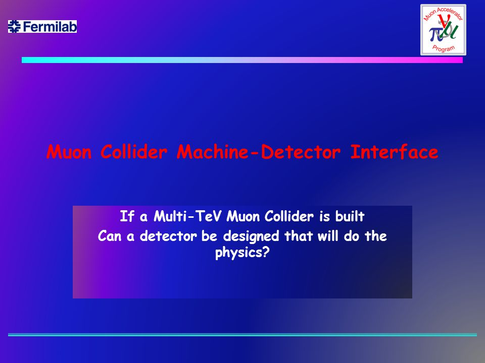 Muon Collider Machine-Detector Interface If a Multi-TeV Muon Collider is built Can a detector be designed that will do the physics