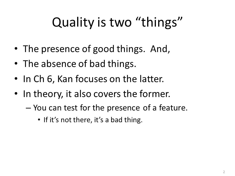 2 Quality is two things The presence of good things.