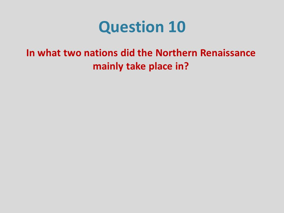 Question 10 In what two nations did the Northern Renaissance mainly take place in?