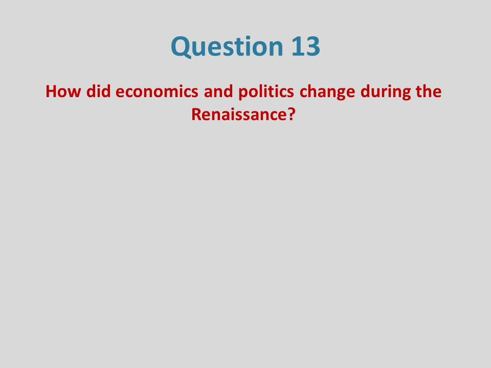 Question 13 How did economics and politics change during the Renaissance?
