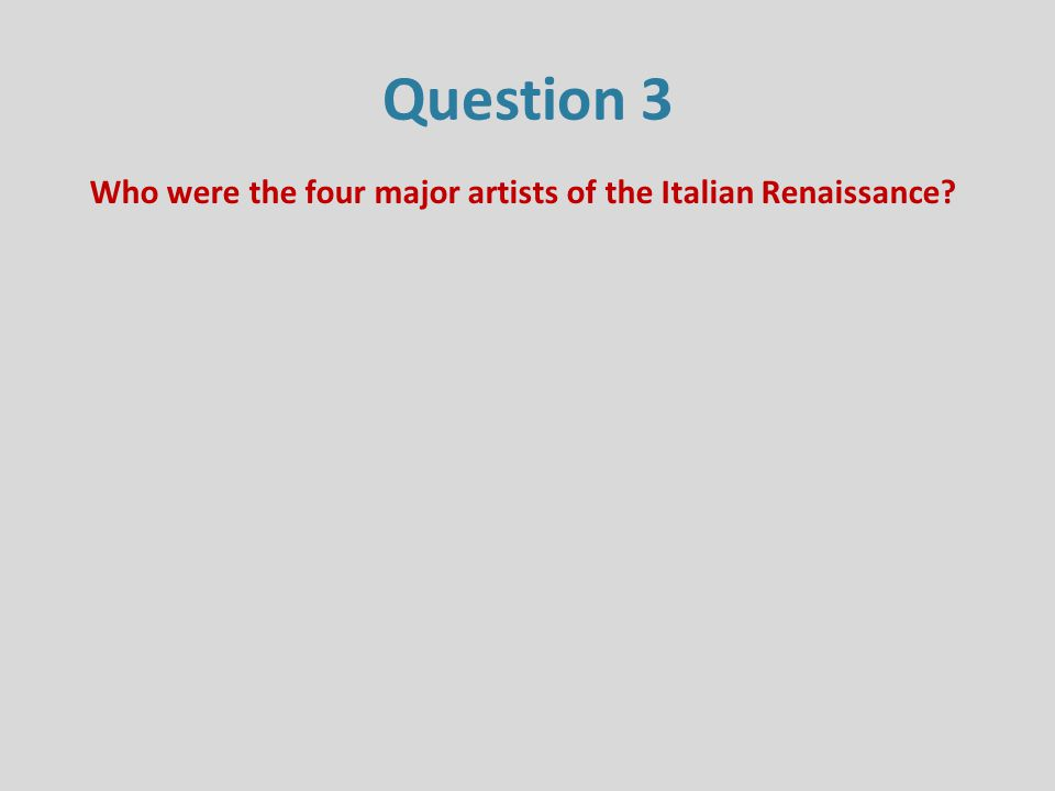 Question 3 Who were the four major artists of the Italian Renaissance?