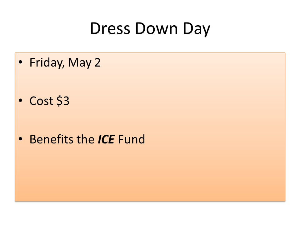 Dress Down Day Friday, May 2 Cost $3 Benefits the ICE Fund Friday, May 2 Cost $3 Benefits the ICE Fund