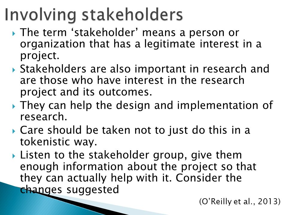 The term 'stakeholder' means a person or organization that has a legitimate interest in a project.