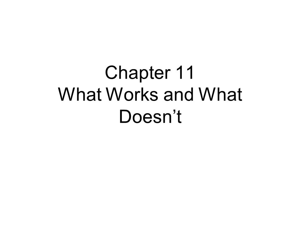 Chapter 11 What Works and What Doesn't