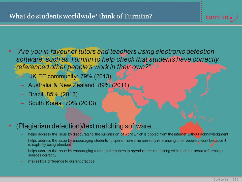 [ 5 ]Confidential What do students worldwide* think of Turnitin.