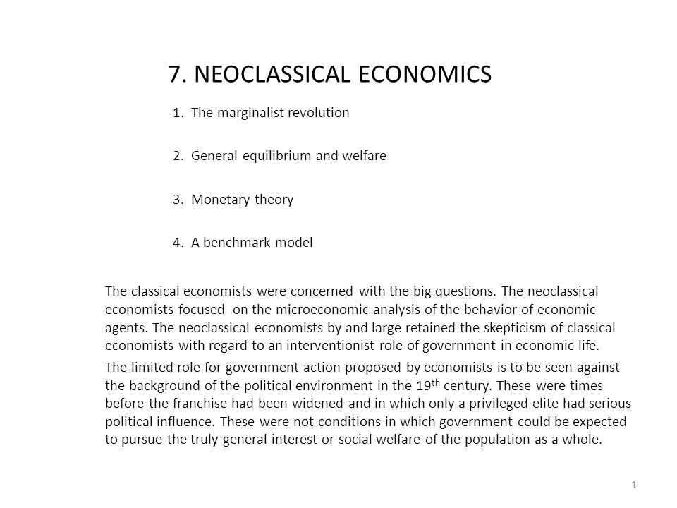 7. NEOCLASSICAL ECONOMICS 1. The marginalist revolution 2. General equilibrium and welfare 3. Monetary theory 4. A benchmark model The classical econo