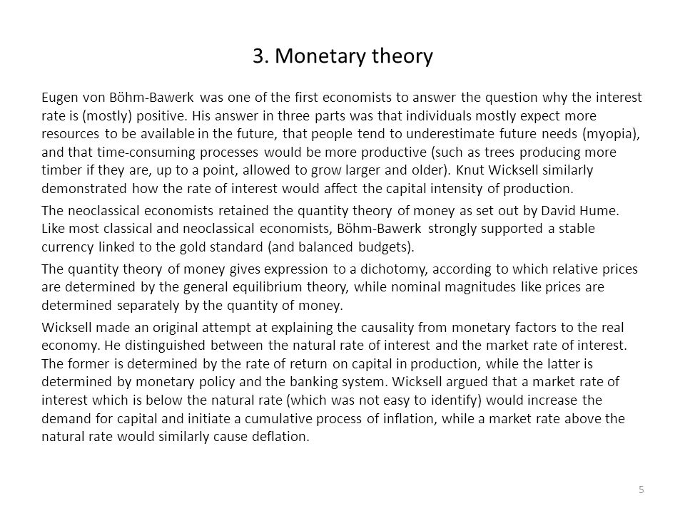 3. Monetary theory Eugen von Böhm-Bawerk was one of the first economists to answer the question why the interest rate is (mostly) positive. His answer
