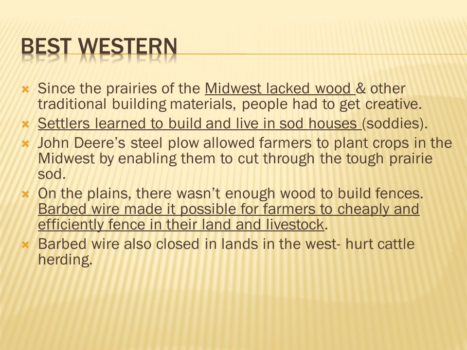  Since the prairies of the Midwest lacked wood & other traditional building materials, people had to get creative.  Settlers learned to build and li