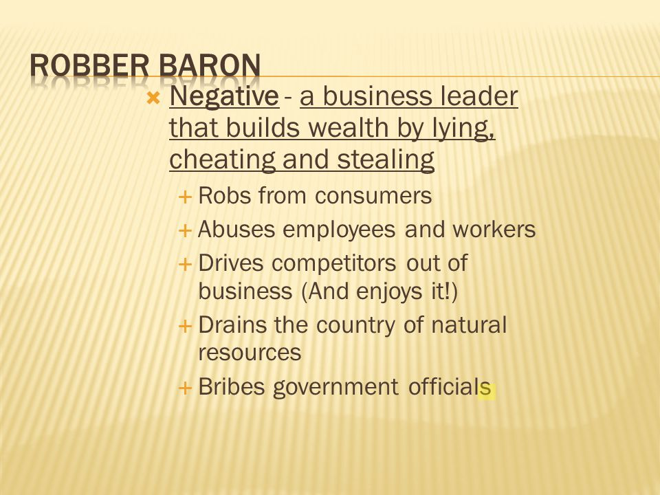 Negative - a business leader that builds wealth by lying, cheating and stealing  Robs from consumers  Abuses employees and workers  Drives compet