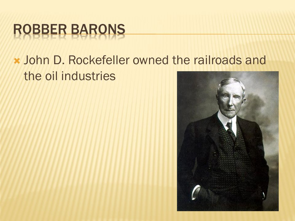  John D. Rockefeller owned the railroads and the oil industries