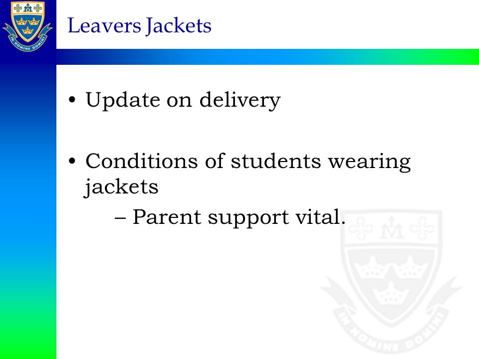 Leavers Jackets Update on delivery Conditions of students wearing jackets – Parent support vital.