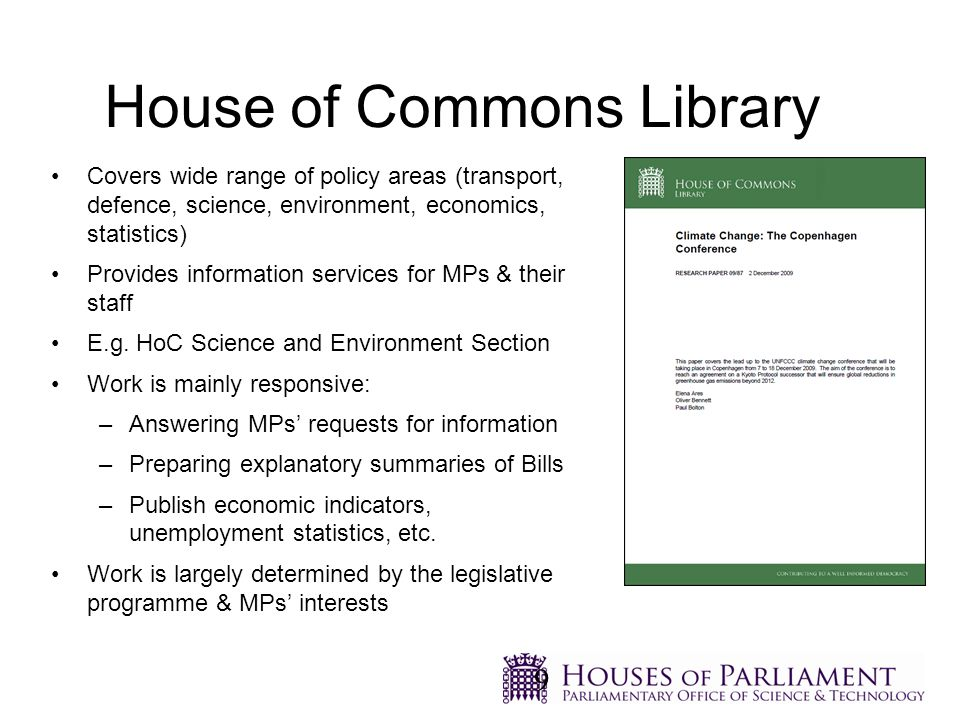 Covers wide range of policy areas (transport, defence, science, environment, economics, statistics) Provides information services for MPs & their staff E.g.