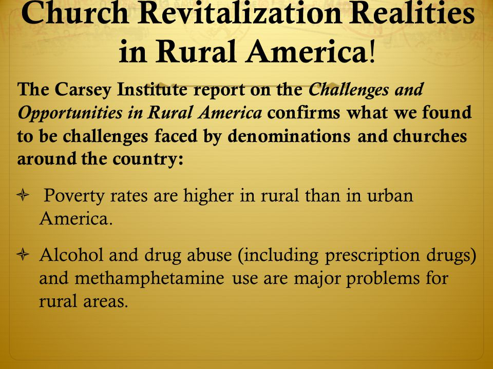 The Carsey Institute report on the Challenges and Opportunities in Rural America confirms what we found to be challenges faced by denominations and churches around the country:  Poverty rates are higher in rural than in urban America.