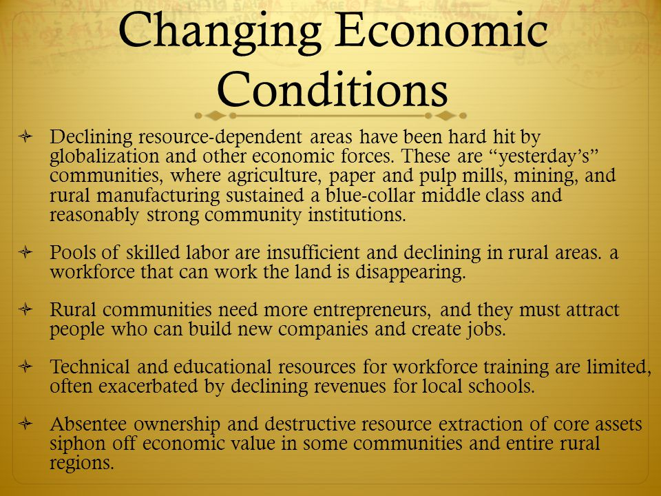 Changing Economic Conditions  Declining resource-dependent areas have been hard hit by globalization and other economic forces.