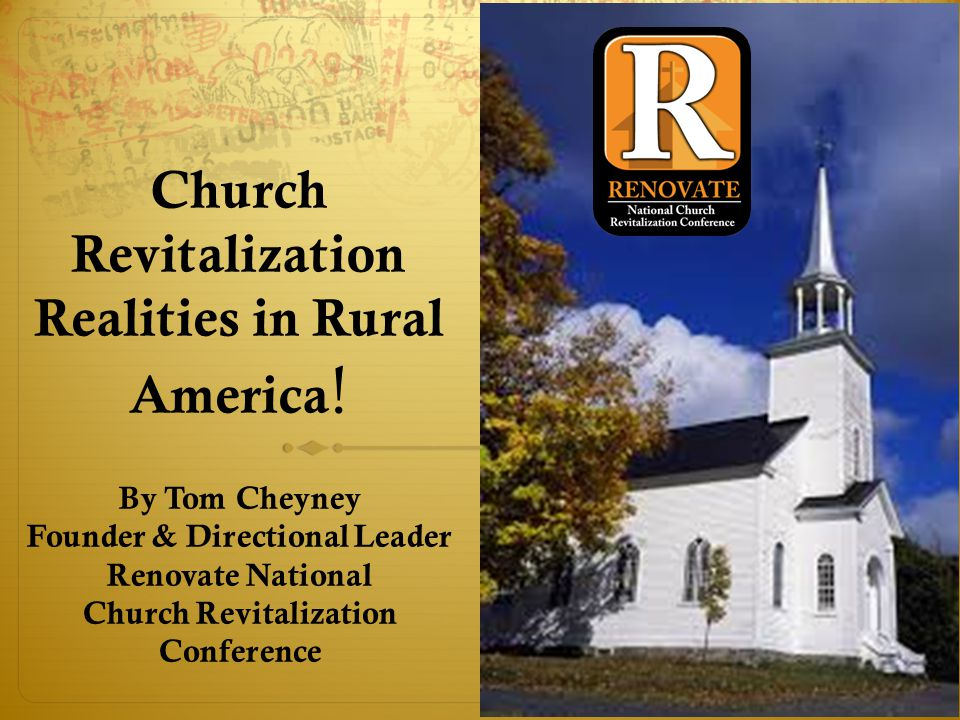 By Tom Cheyney Founder & Directional Leader Renovate National Church Revitalization Conference