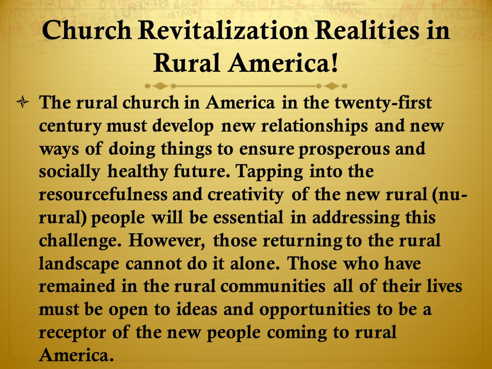  Rural America Churches reputation for resisting change may be deserved, but perhaps a healthy skepticism is a more accurate description of rural American churches attitude.