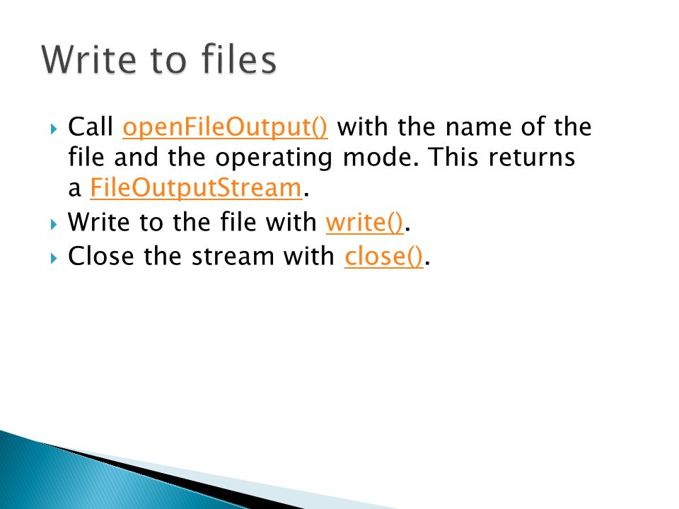  Call openFileOutput() with the name of the file and the operating mode.