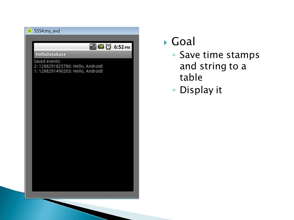  Goal ◦ Save time stamps and string to a table ◦ Display it