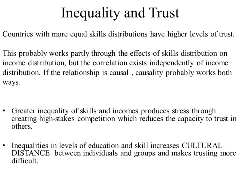 Inequality and Trust Countries with more equal skills distributions have higher levels of trust.